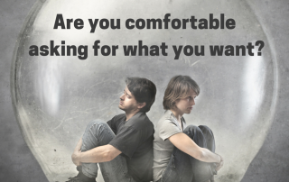 Are you comfortable asking for what you need?